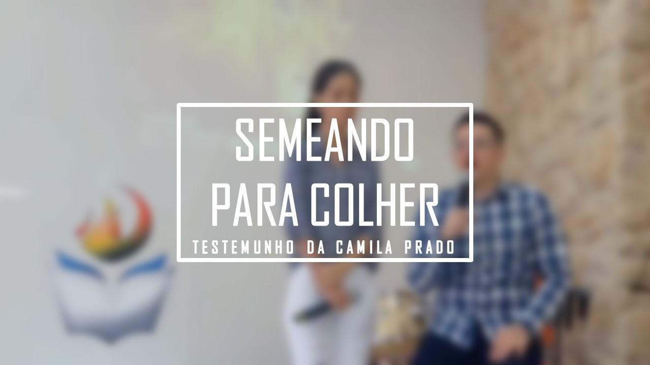TESTEMUNHO / SEMEANDO PARA COLHER
