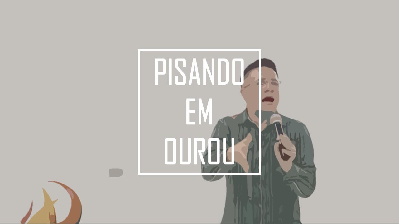 PISANDO EM OURO