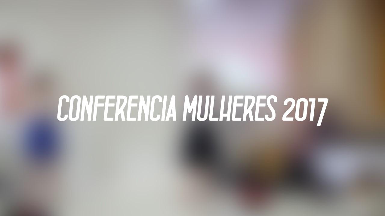 CONFERÊNCIA DE MULHERES 2017