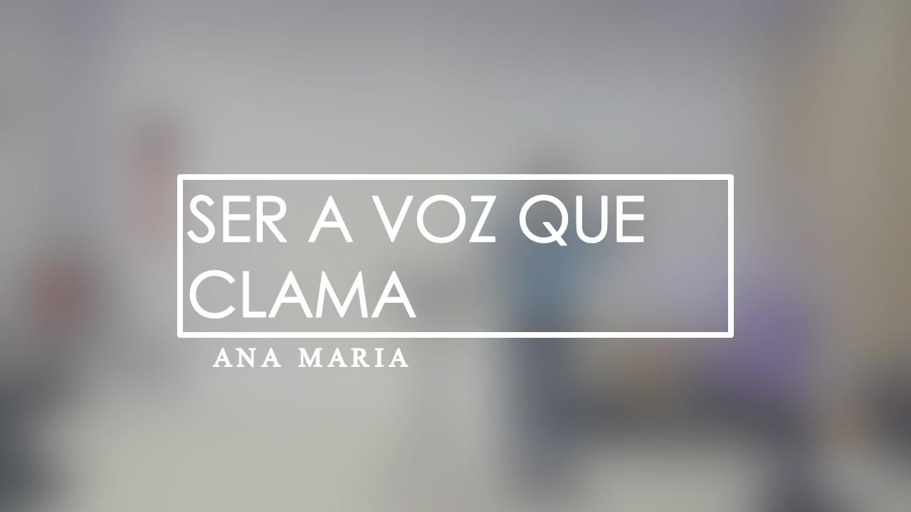 SER A VOZ QUE CLAMA - ANA MARIA