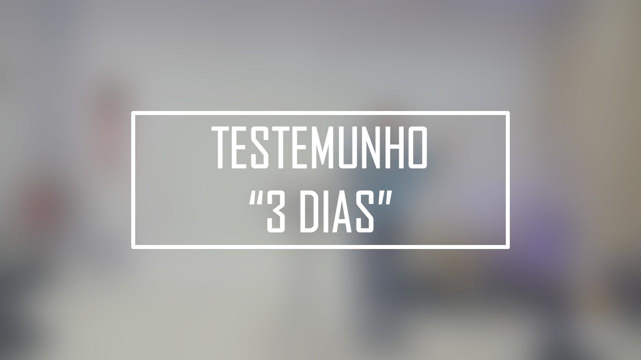 """TESTEMUNHO """"3 DIAS"""""""