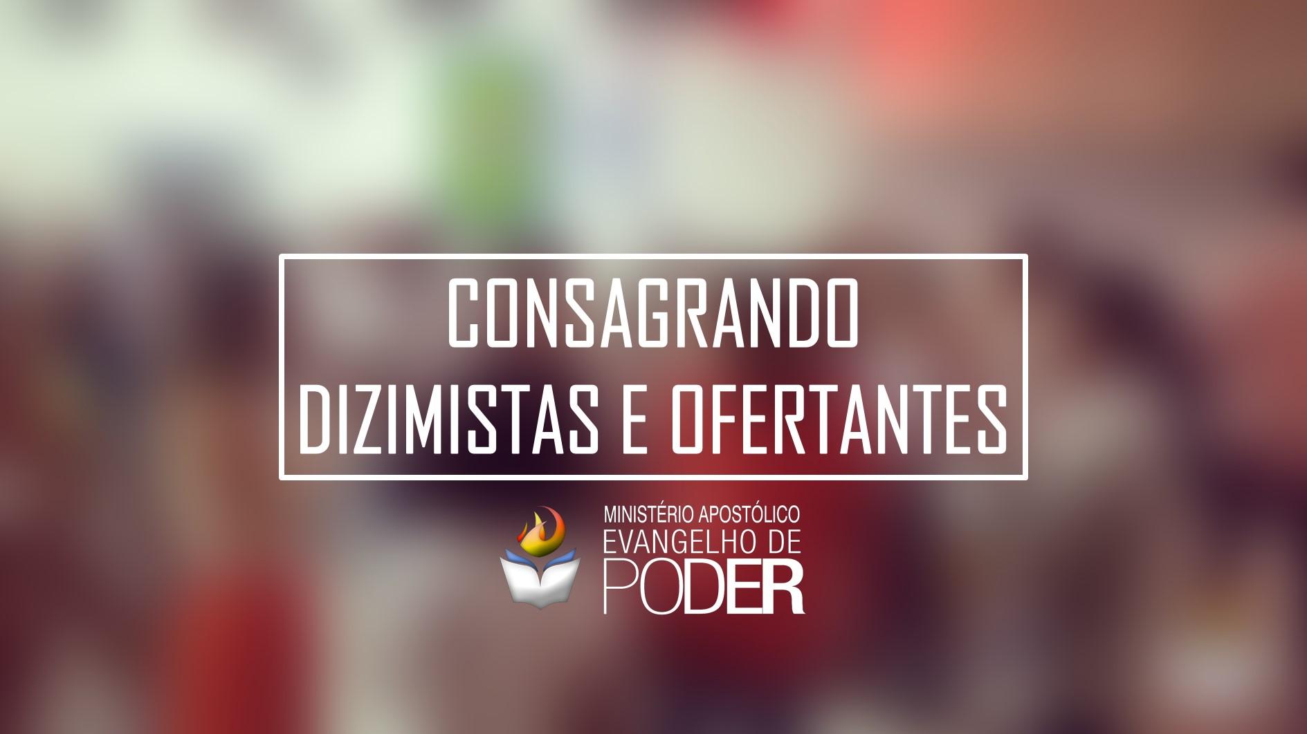 CONSAGRANDO DIZIMISTAS E OFERTANTES