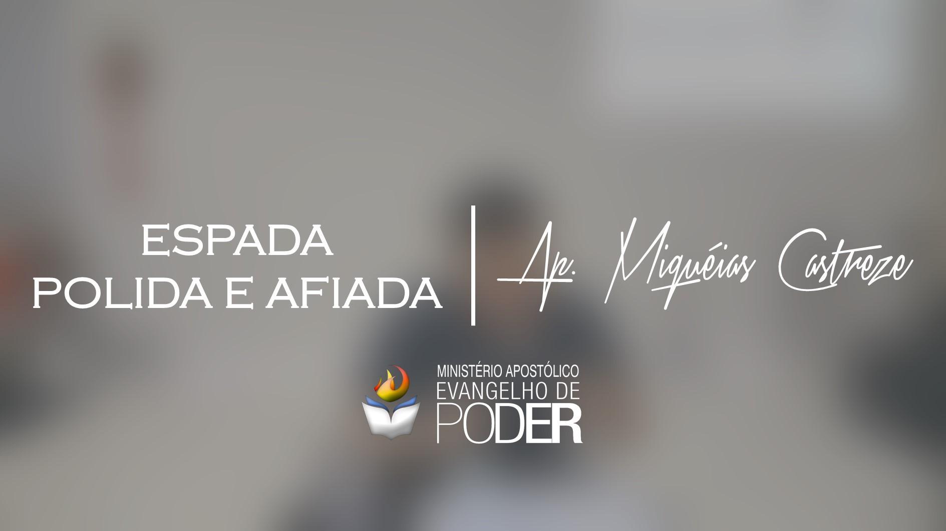ESPADA POLIDA E AFIADA - AP. MIQUÉIAS CASTREZE