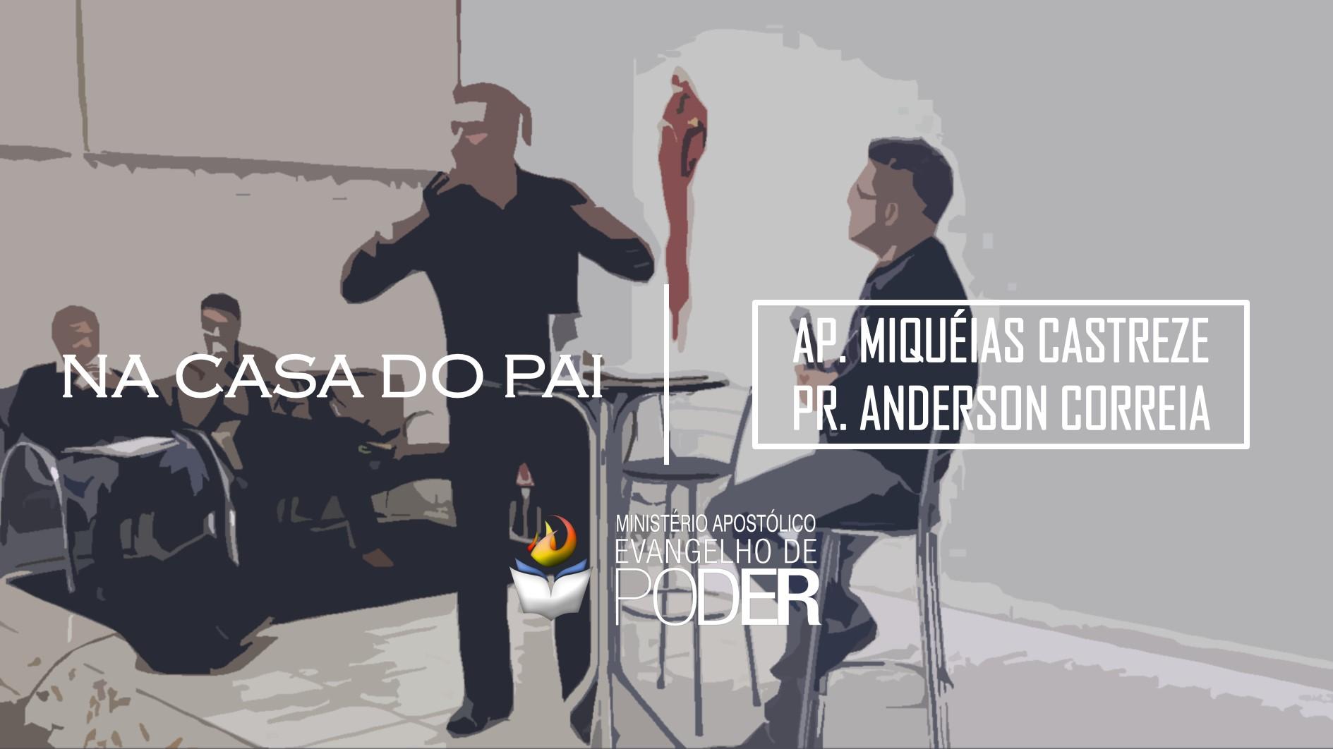 NA CASA DO PAI - PR. ANDERSON CORREIA E AP. MIQUÉIAS CASTREZE