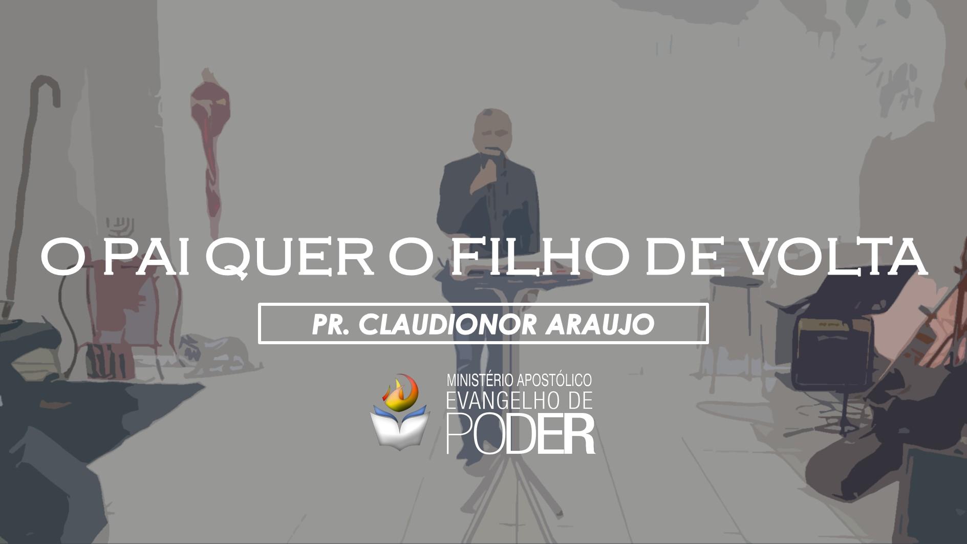O PAI QUER O FILHO DE VOLTA - PR. CLAUDIONOR ARAUJO
