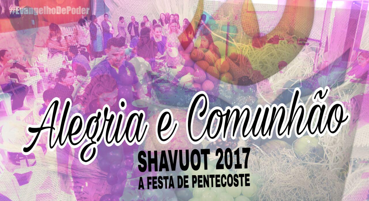 ALEGRIA E COMUNHÃO - SHAVUOT 2017 / A FESTA DE PENTECOSTE