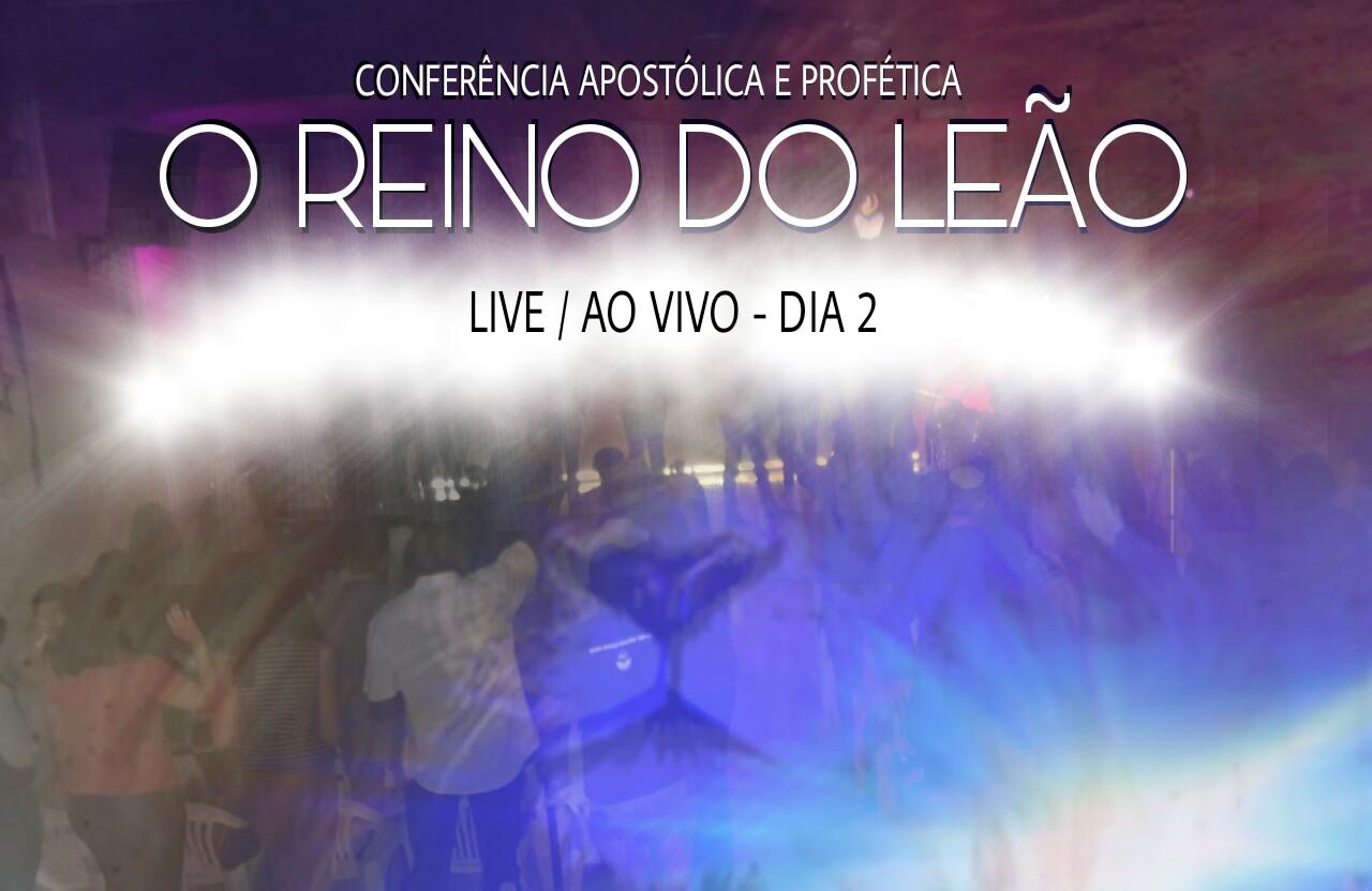 CONFERÊNCIA 2017 - O REINO DO LEÃO - DIA 2 Parte 1/2