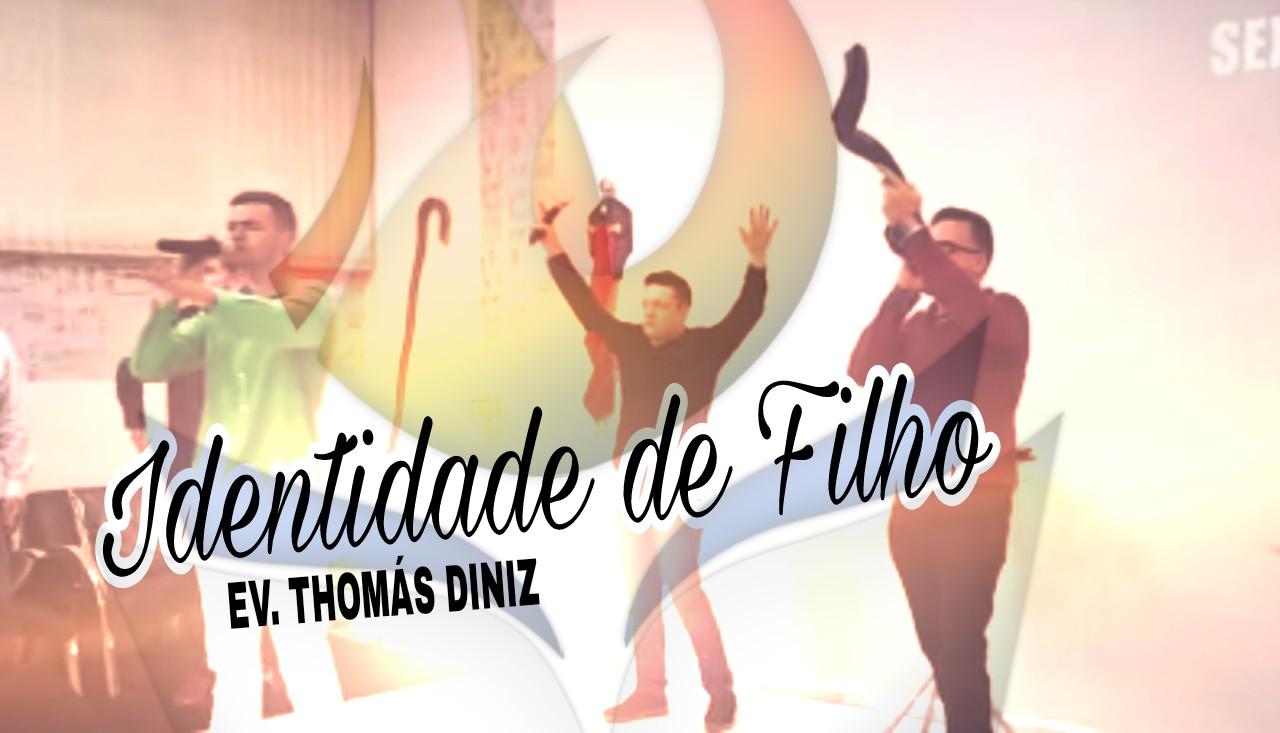 IDENTIDADE DE FILHO - EV. THOMÁS DINIZ (SEXTA PROFÉTICA - 14, Jul 2017)