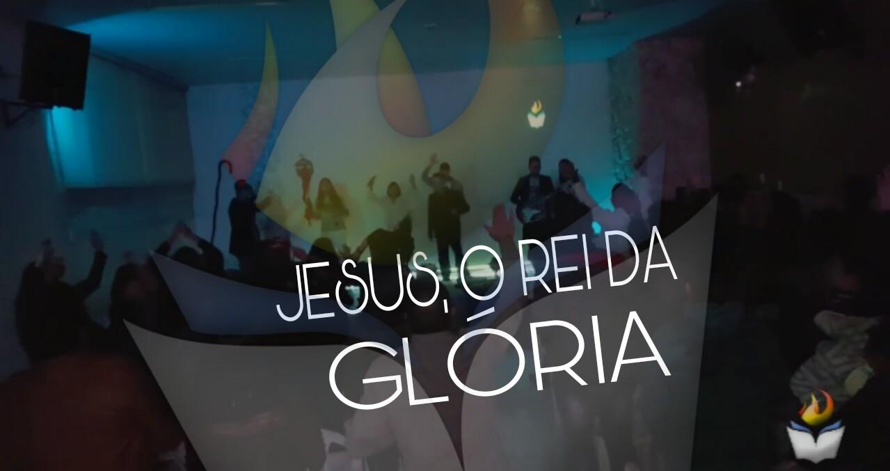 JESUS É O REI DA GLÓRIA