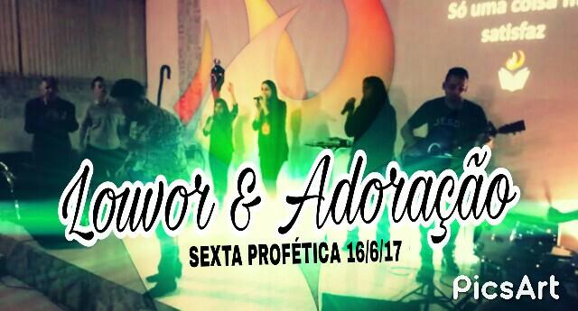 LOUVOR E ADORAÇÃO - SEXTA PROFÉTICA (16, Jun 2017)