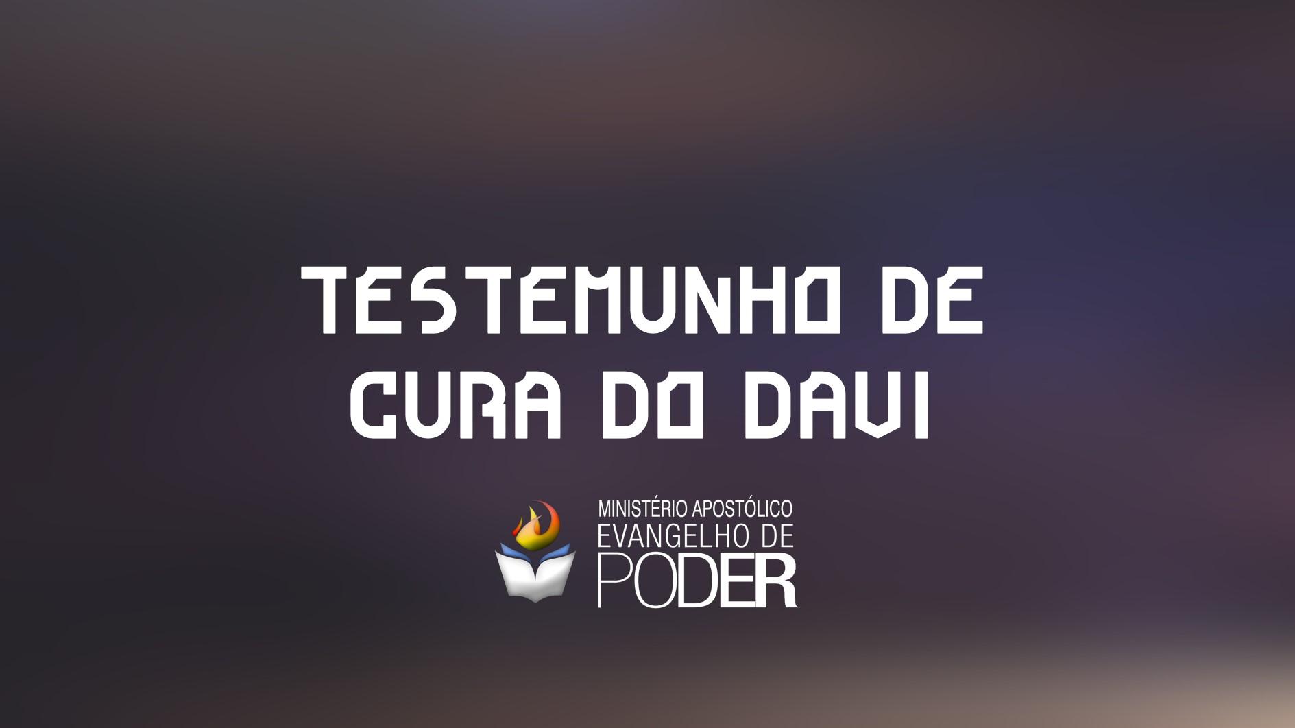 TESTEMUNHO DE CURA DO DAVI