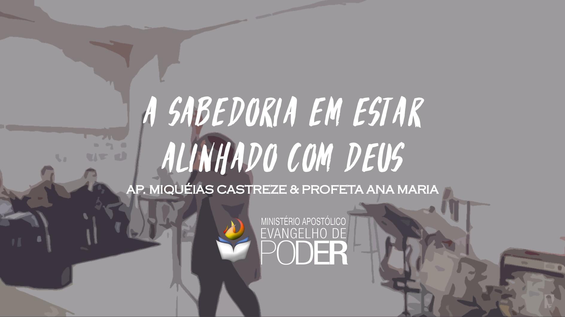 A SABEDORIA EM ESTAR ALINHADO COM DEUS - AP. MIQUÉIAS CASTREZE & PROFETA ANA MARIA