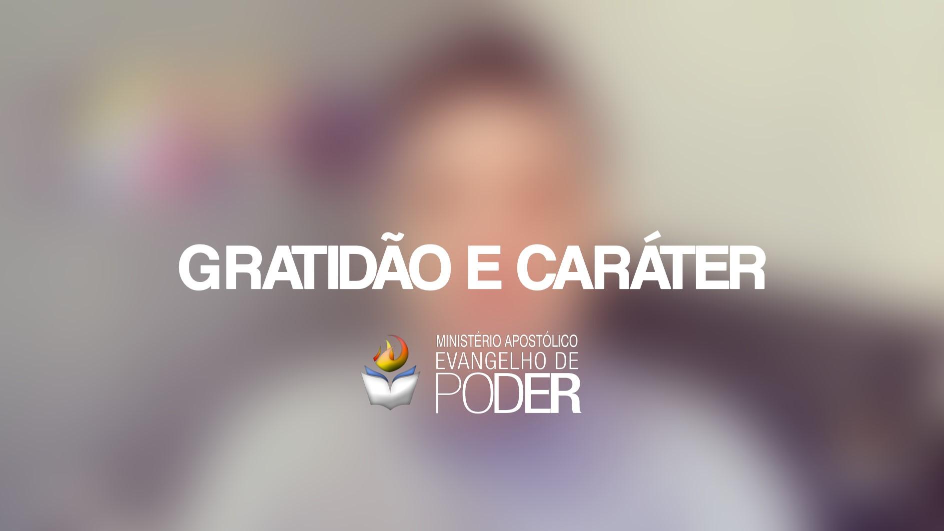GRATIDÃO E CARÁTER | Palavra De Poder