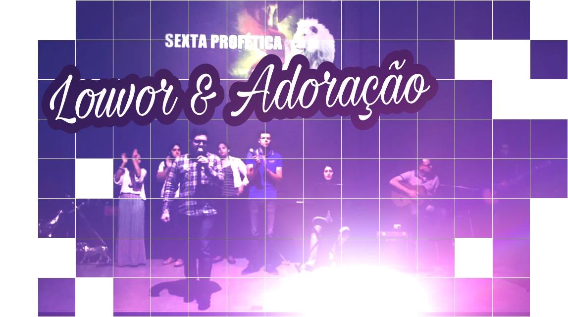 LOUVOR E ADORAÇÃO - SEXTA PROFÉTICA (01, Set 2017)