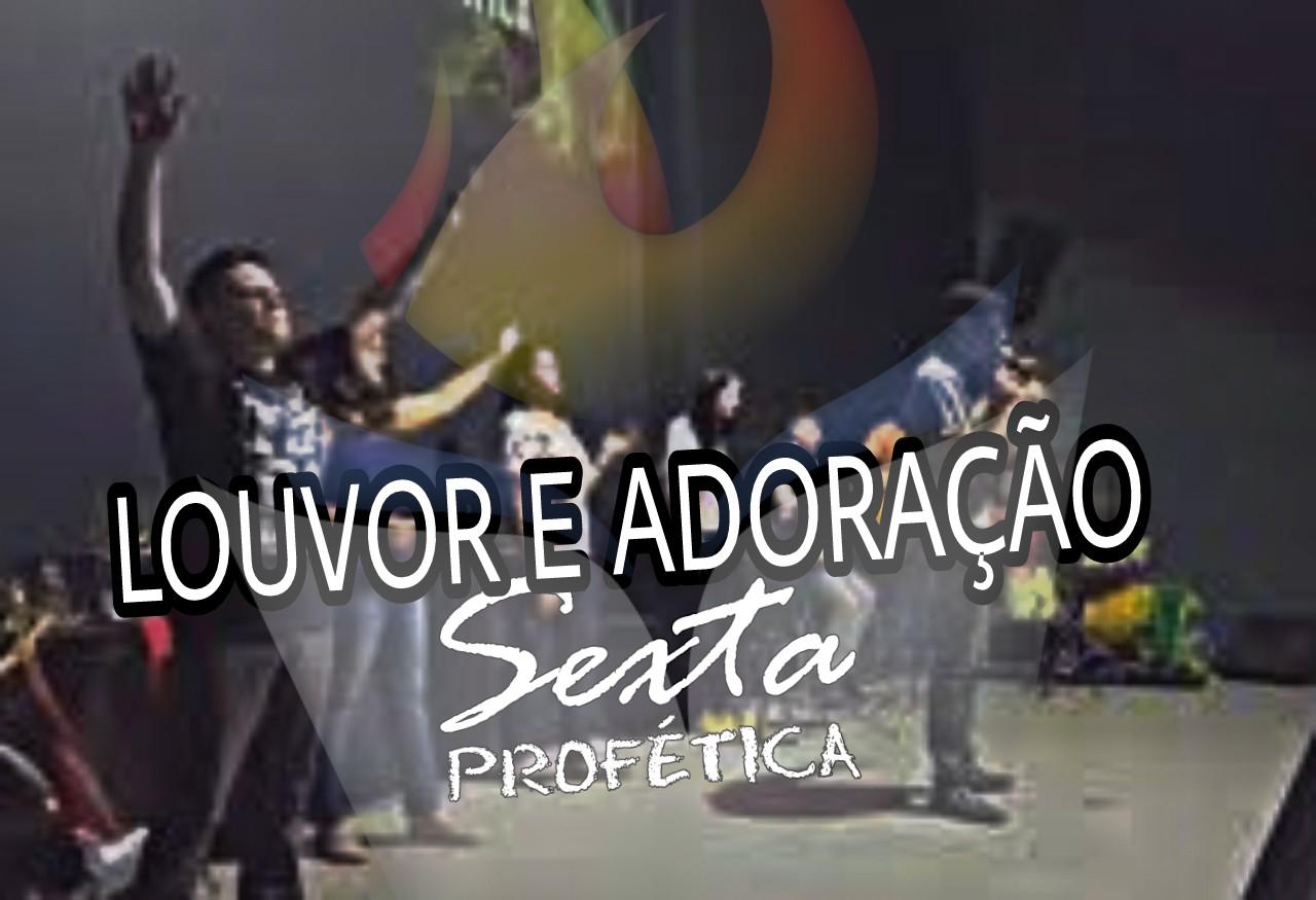 LOUVOR & ADORAÇÃO - SEXTA PROFÉTICA (15, Set 2017)