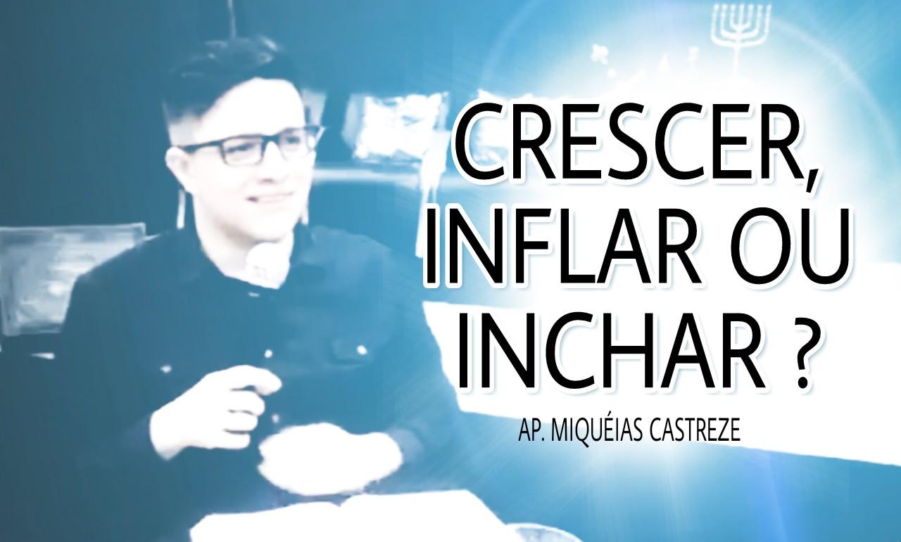 CRESCER, INFLAR OU INCHAR?