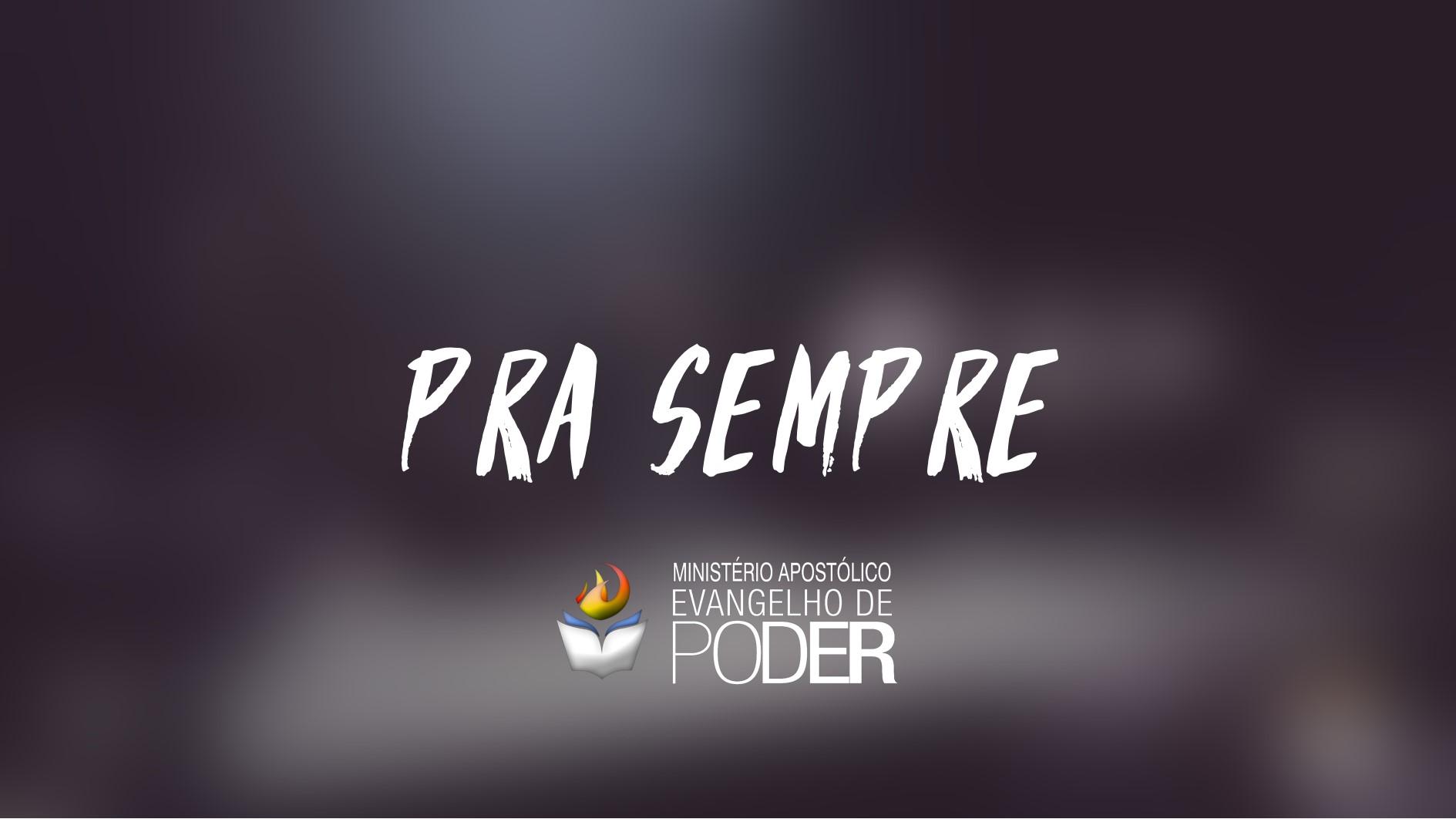 PRA SEMPRE + MINISTRAÇÃO COM AP. MIQUÉIAS CASTREZE