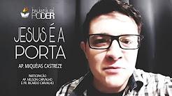 JESUS É A PORTA | Palavra De Poder - Ap. Miquéias Castreze Ft. Ap. Nelsom & Pr. Ricardo Carvalho
