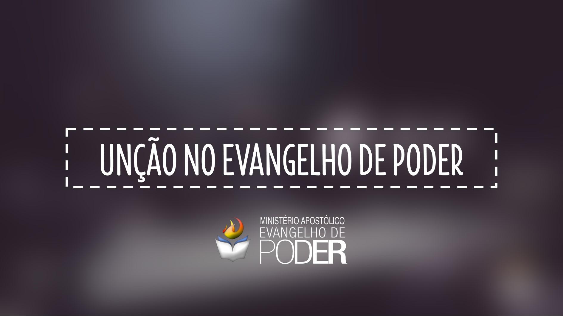 UNÇÃO NO EVANGELHO DE PODER 29/10/17