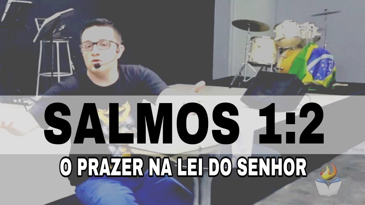 SALMOS 1:2 - O PRAZER NA LEI DO SENHOR
