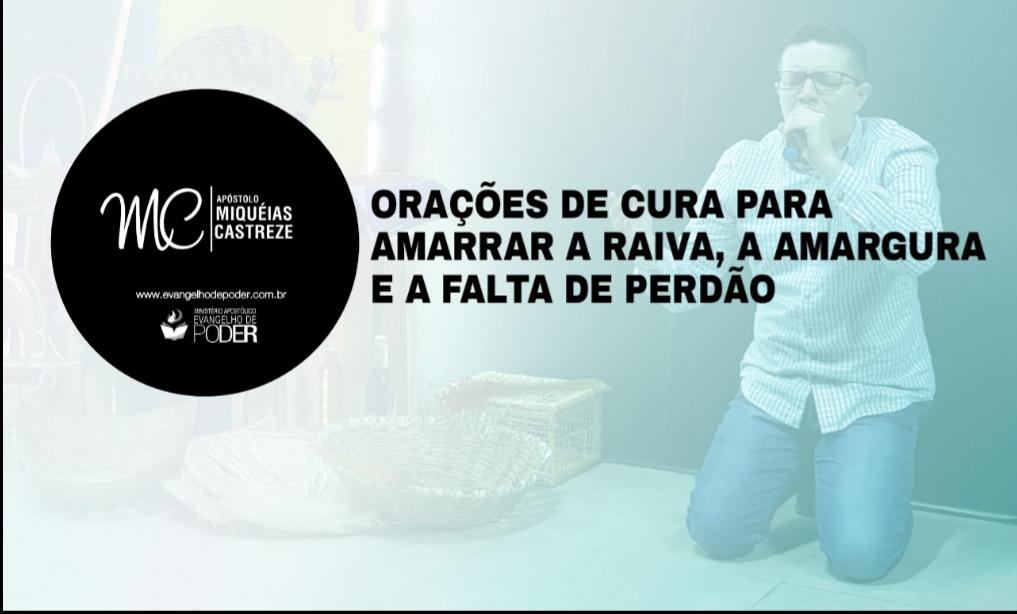 ORAÇÕES DE CURA - PARA AMARRAR A RAIVA, A AMARGURA E A FALTA DE PERDÃO