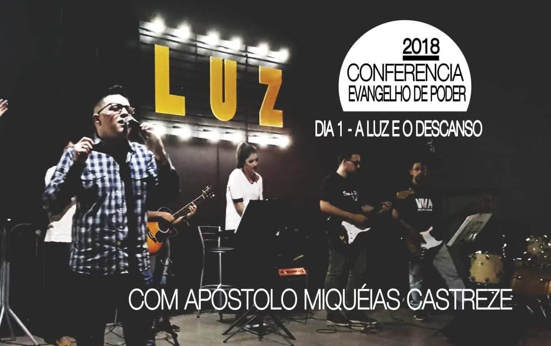 CONFERÊNCIA 2018 - DIA 1 - A LUZ E O DESCANSO - EVANGELHO DE PODER - LUZ - O PODER CRIATIVO DE DEUS