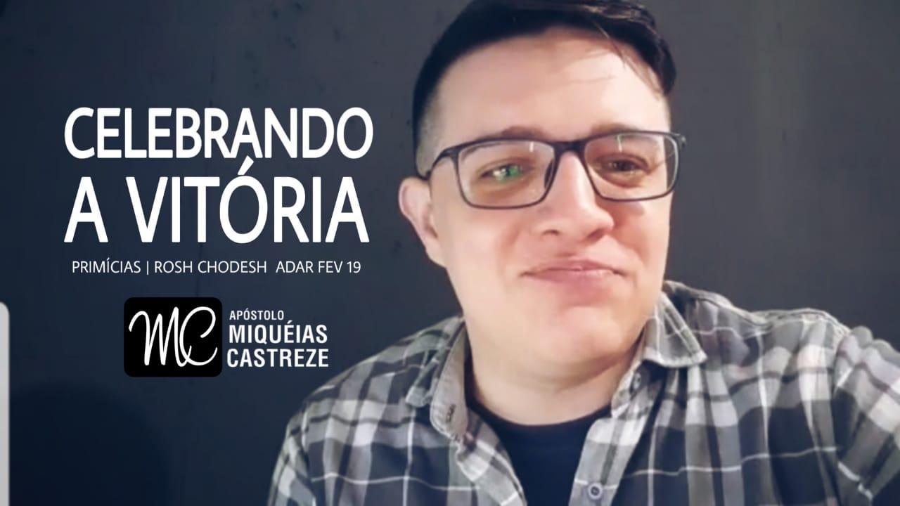 CELEBRANDO A VITÓRIA | PRIMICIAS ROSH CHODESH ADAR (FEV 2019)