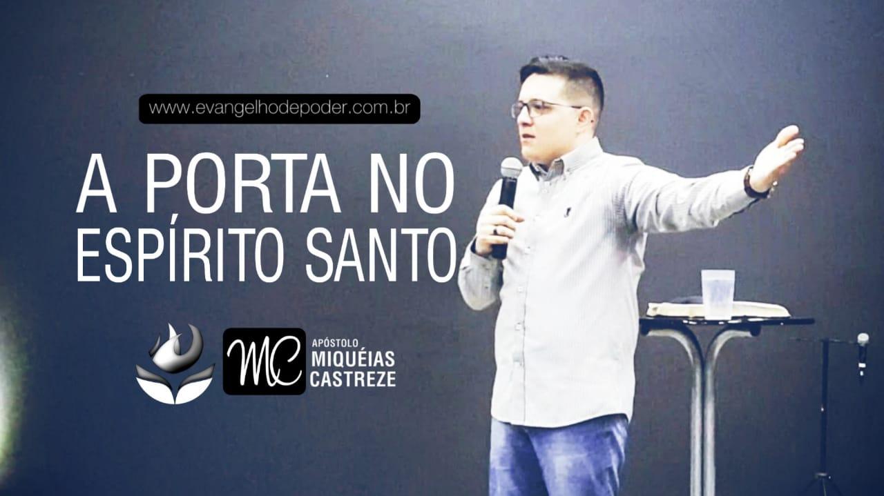 A PORTA NO ESPÍRITO SANTO   Ap. Miquéias Castreze