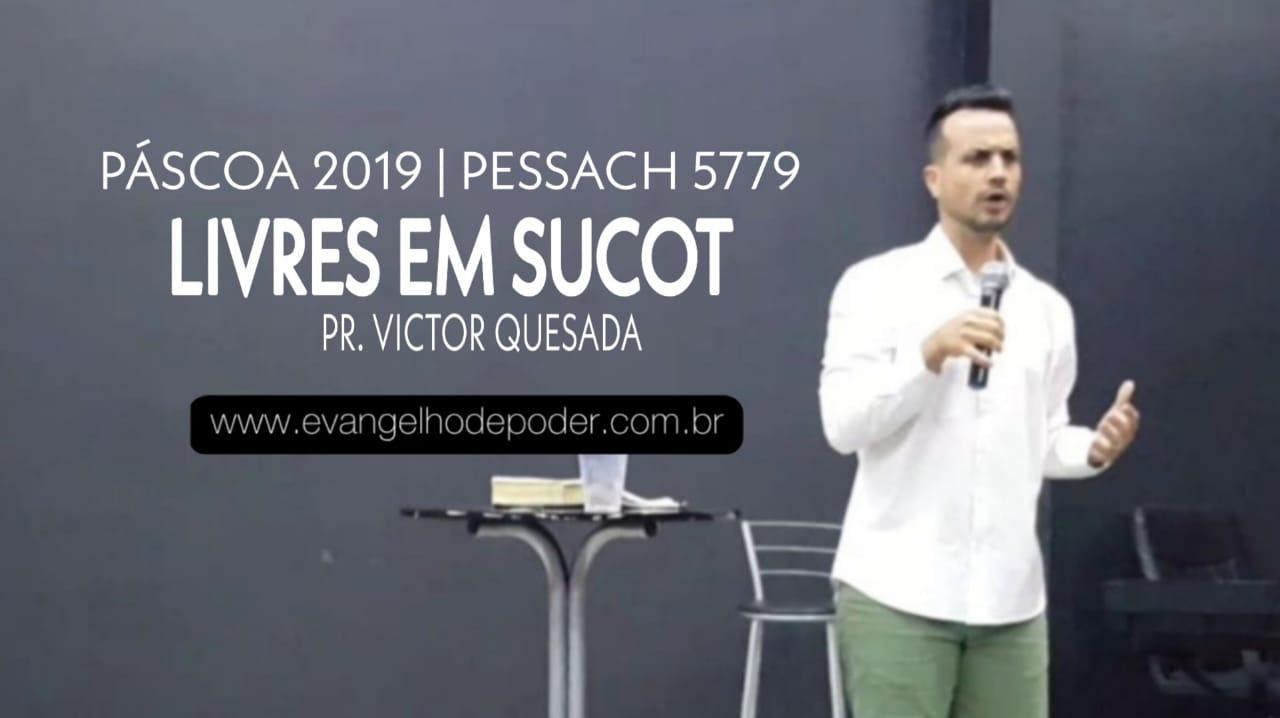 Páscoa 2019 (Pessach 5779) | Habitando Livres em Sucot | Pr. Victor Quesada & Ap. Miquéias Castreze