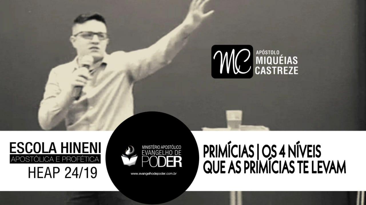 Primícias | 4 Níveis que as Primícias te Levam | HEAP 24/19 | Ap. Miquéias Castreze | EDP