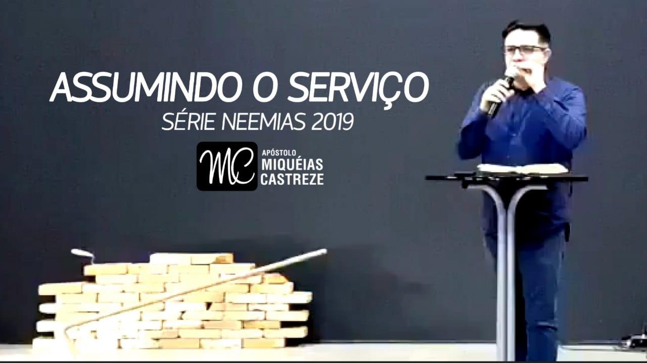 Assumindo o Serviço | Série: Neemias 2019 | Ap. Miquéias Castreze