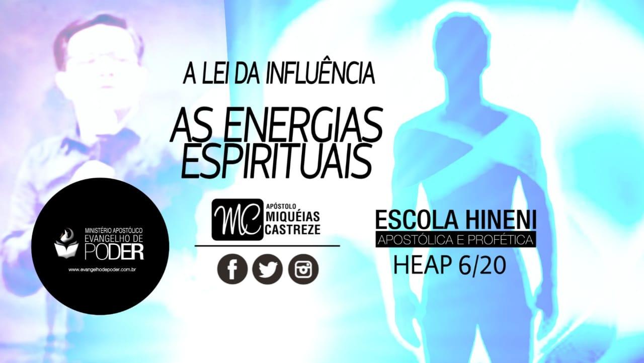 A Lei Da Influencia   Energia Espiritual - HEAP 6/20 - Ap. Miquéias Castreze