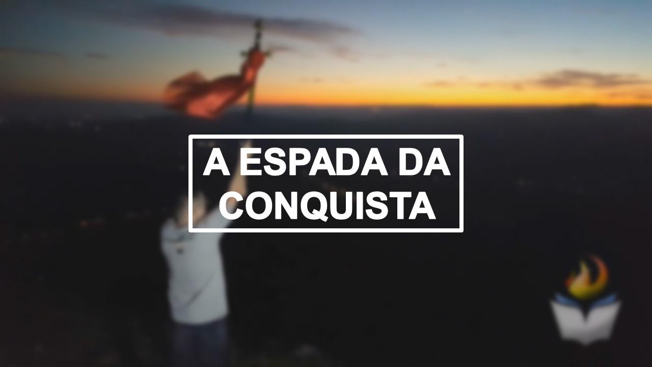 A ESPADA DA CONQUISTA