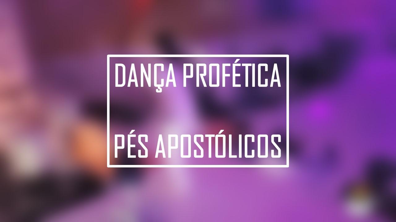 DANÇA PROFÉTICA / PÉS APOSTÓLICOS