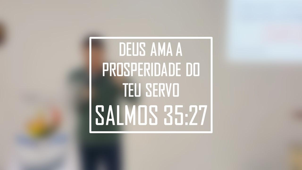 DEUS AMA A PROSPERIDADE DO TEU SERVO [ SALMOS 35:27 ]