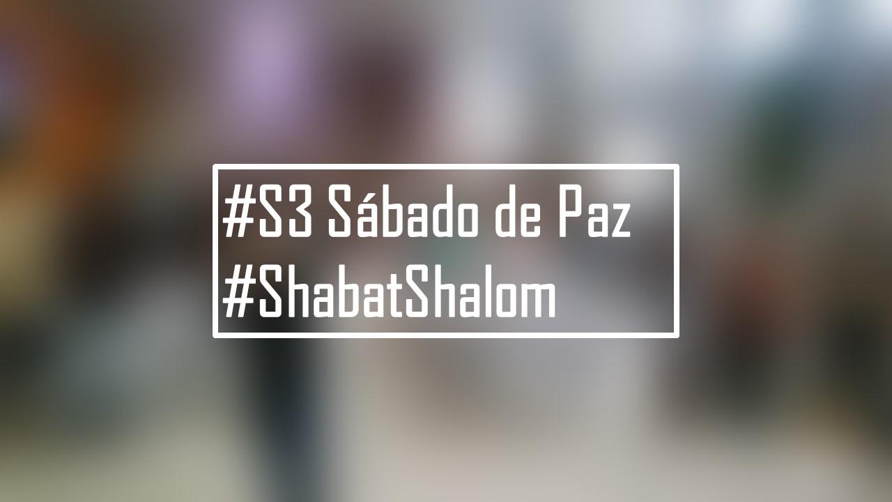 #S3 Sábado de Paz #ShabatShalom 4, Fev/17