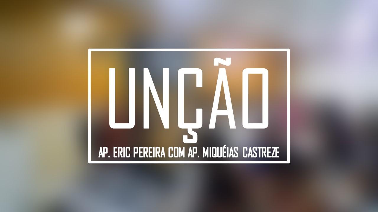 UNÇÃO - AP. ERIC PEREIRA COM AP. MIQUÉIAS CASTREZE