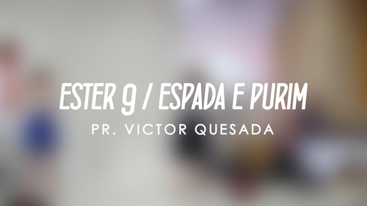 ESTER 9 - ESPADA E PURIM - PR. VICTOR QUESADA