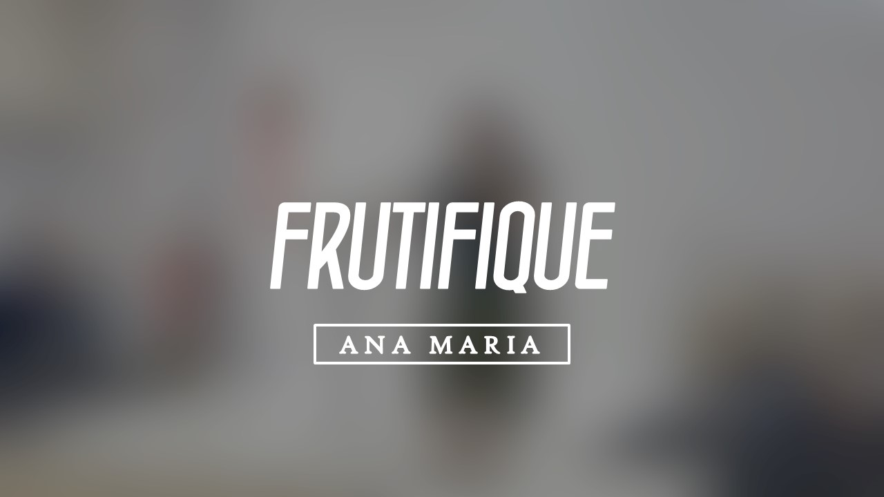FRUTIFIQUE - ANA MARIA