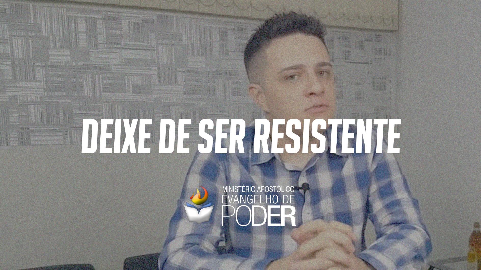 DEIXE DE SER RESISTENTE
