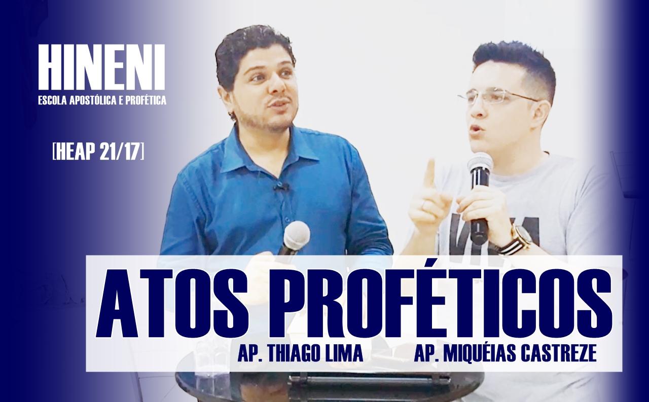 [HEAP 21] ATOS PROFÉTICOS - AP. THIAGO LIMA E AP. MIQUÉIAS CASTREZE