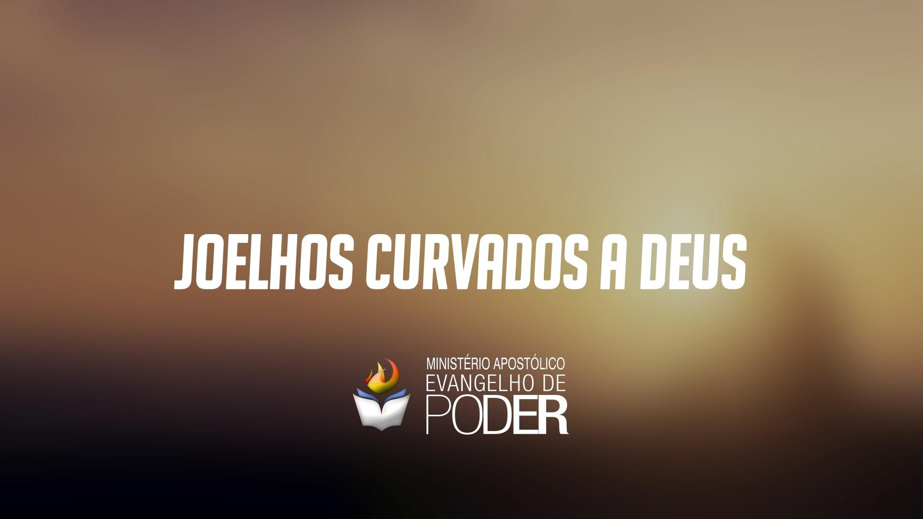 JOELHOS CURVADOS A DEUS