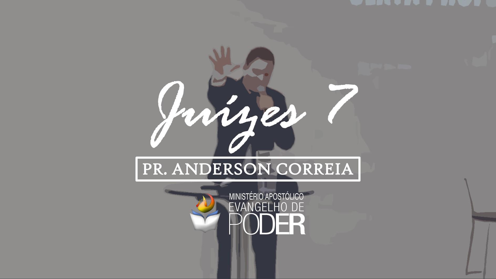 JUÍZES 7 - PR. ANDERSON CORREIA
