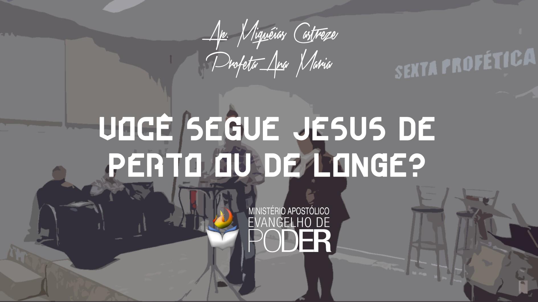 VOCÊ SEGUE JESUS DE PERTO OU DE LONGE?