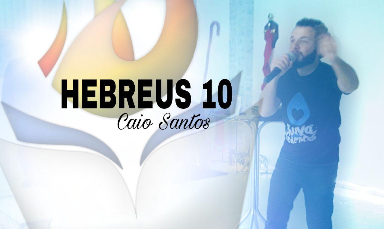 HEBREUS 10 - CAIO SANTOS (SEXTA PROFÉTICA do 28, Jul 2017)
