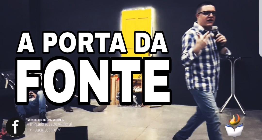 A PORTA DA FONTE - AP. MIQUÉIAS CASTREZE & PRS. FÁBIO E VERÔNICA