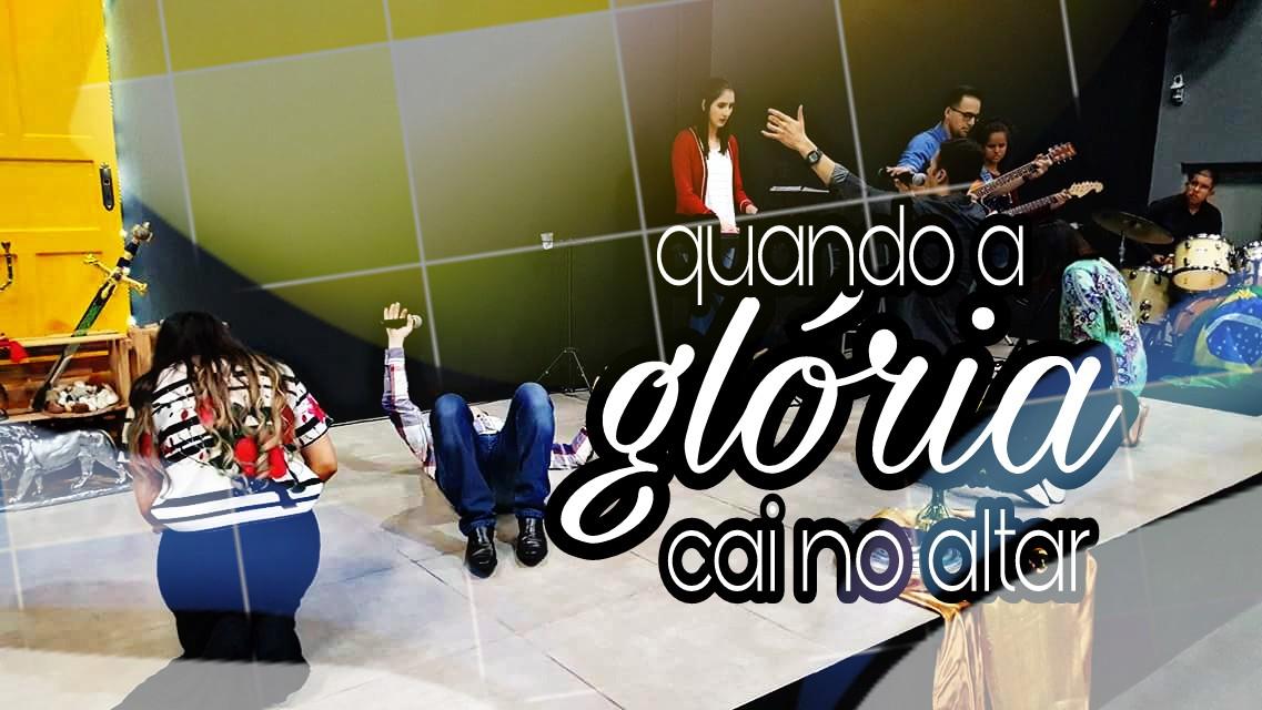 QUANDO A GLÓRIA DE DEUS CAI NO ALTAR