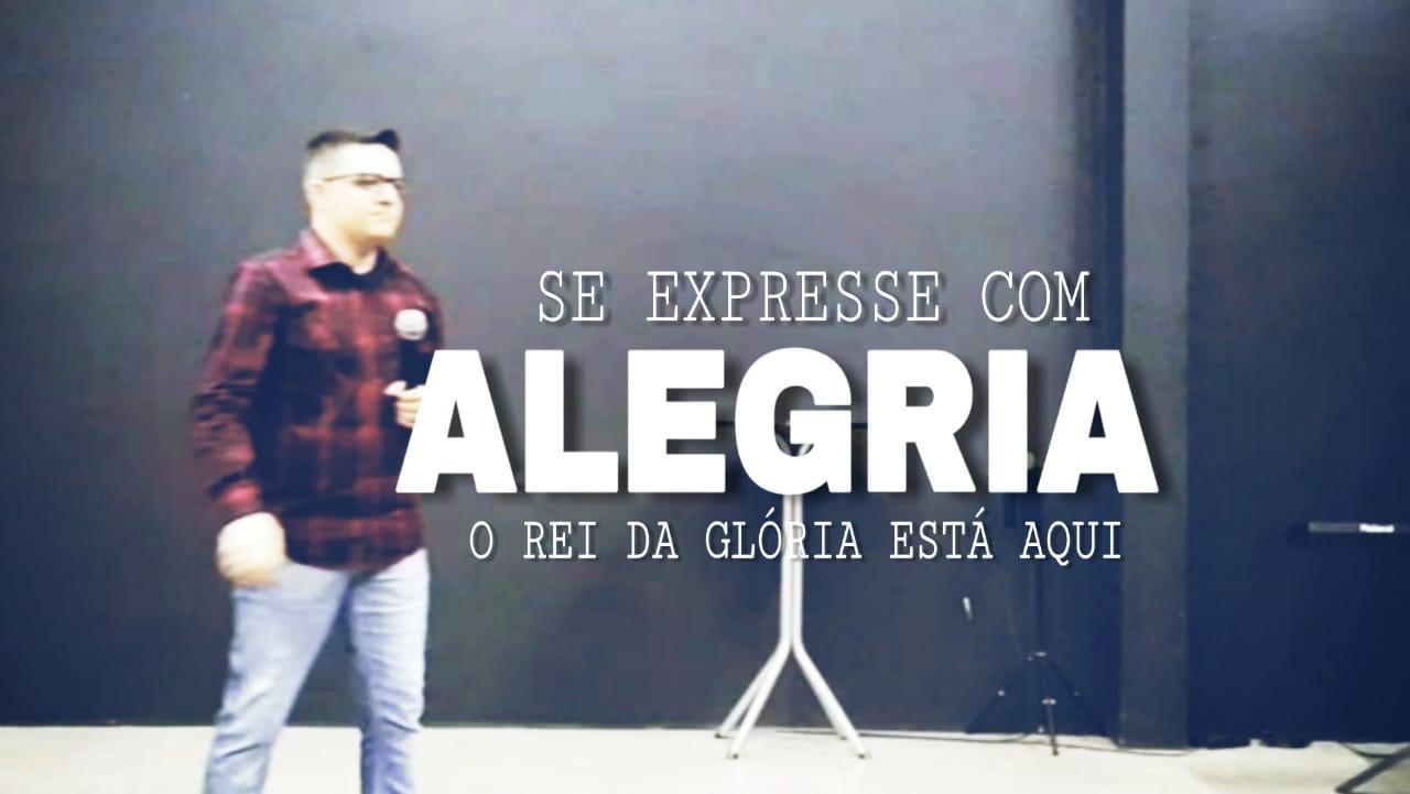 ALEGRIA - O REI DA GLÓRIA ESTÁ EM NOSSO MEIO