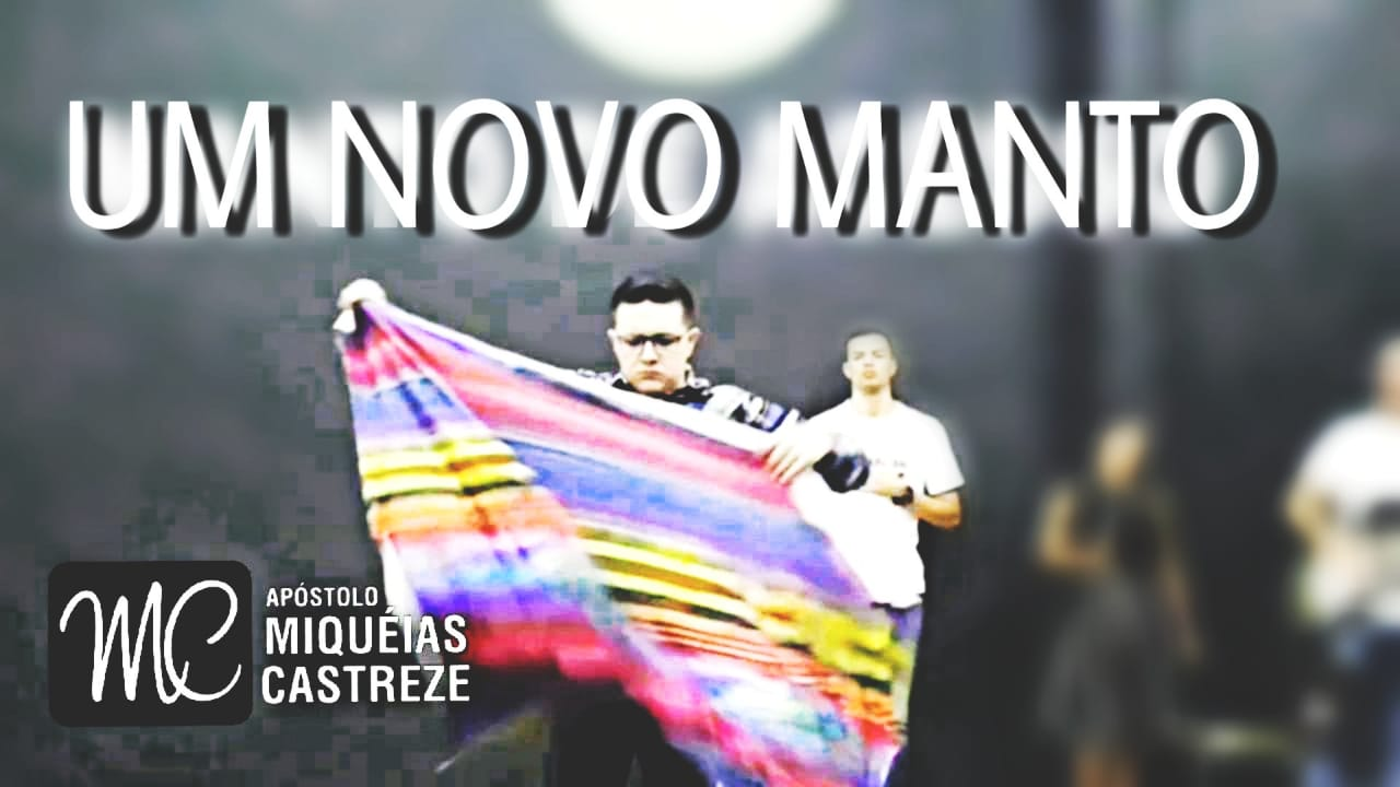 MANTO NOVO - UM MANTO COLORIDO DE FAVOR E GRAÇA