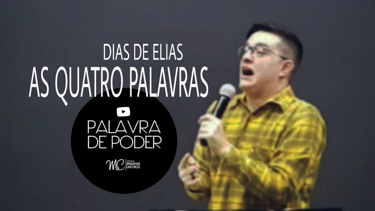 DIAS DE ELIAS - AS QUATRO PALAVRAS | Palavra De Poder (Live)